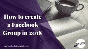 How to create a Facebook Group in 2018 (Video walkthrough.)