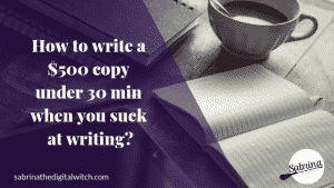 How to write a $500 copy under 30 min when you suck at writing?