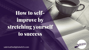 Self-improvement & Success – Kelly's way – Stretch yourself.