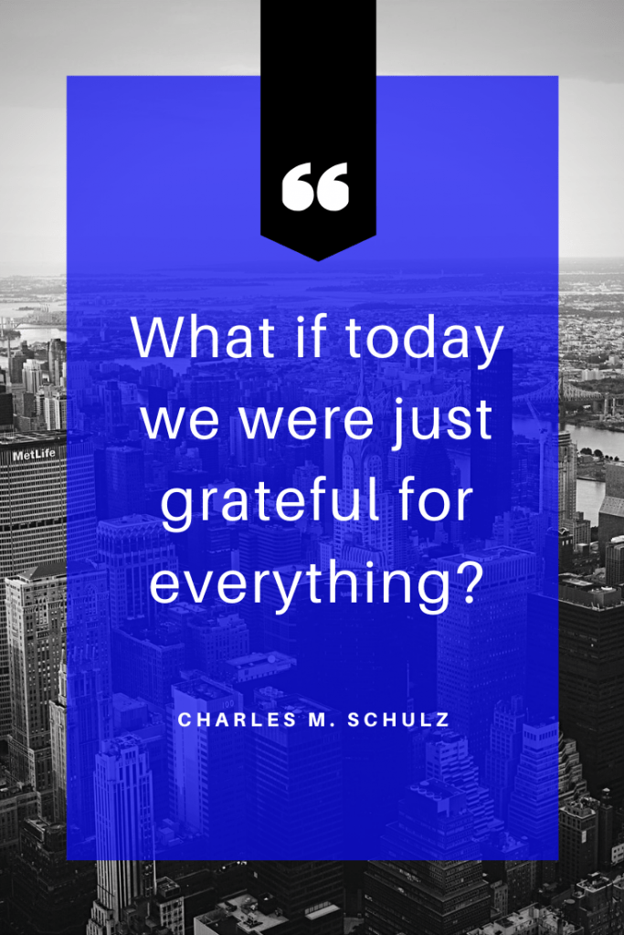 What if today we were just grateful for everything?