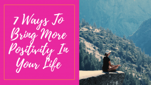7 Best Ways To Bring More Positivity Into Your Life Daily (with video)